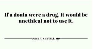 If a doula were a drug, it would be unethical not to use it.